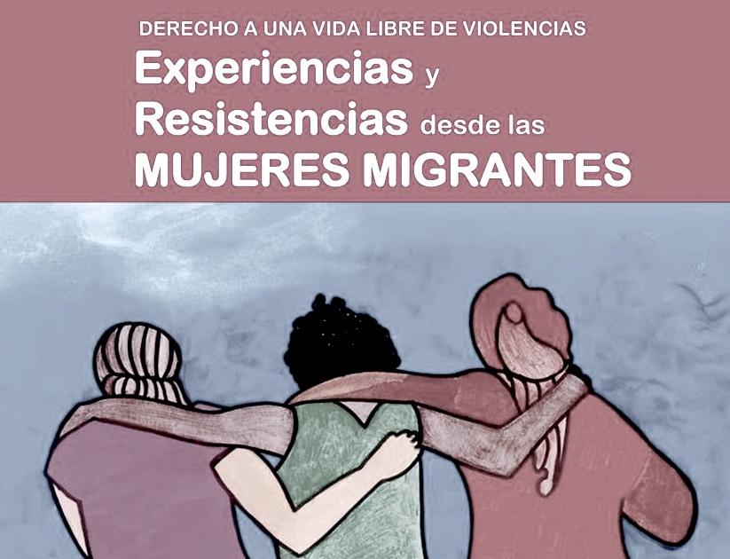 Un estudio para construir una vida libre de violencias desde las mujeres migrantes