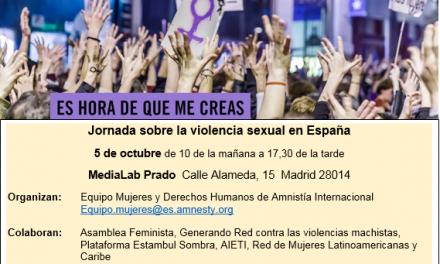 El 5 de octubre de 10:00 de la mañana a 17:30 de la tarde.                                        En MediaLab Prado (C/Alameda, 15 Madrid )                              «JORNADA SOBRE LA VIOLENCIA SEXUAL EN ESPAÑA» .